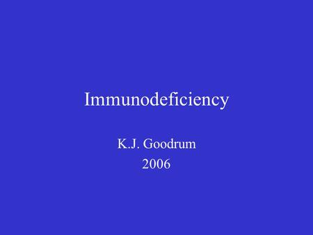 Immunodeficiency K.J. Goodrum 2006. Origins of Immunodeficiency Primary or Congenital –Inherited genetic defects in immune cell development or function,