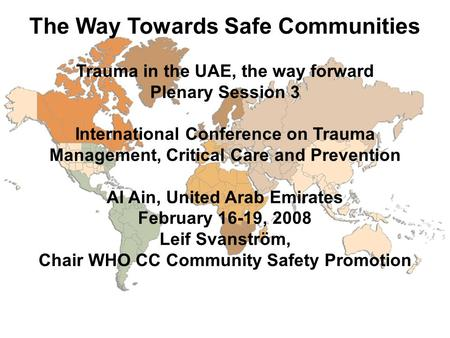 The Way Towards Safe Communities Trauma in the UAE, the way forward Plenary Session 3 International Conference on Trauma Management, Critical Care and.