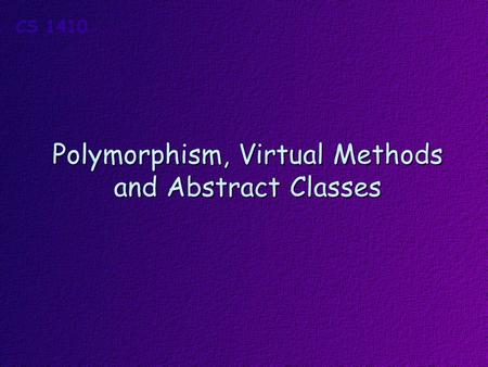 Polymorphism, Virtual Methods and Abstract Classes.