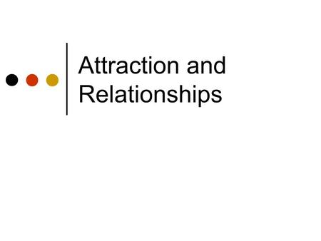 "Attraction and Relationships. ""Thin slicing"": How first impressions matter Judging personality traits (Willis & Todorov, 2006) Ppts. saw pictures of faces."