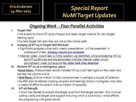 Special Report NuMI Target Updates Special Report NuMI Target Updates Ongoing Work - Four Parallel Activities I.Target Hall We expect to move NT-05 to.