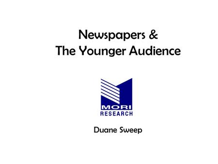 Newspapers & The Younger Audience Duane Sweep. What's With Newspapers & Teens and Young Adults The young-adult market is steadily moving away from newspapers.