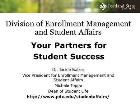 Division of Enrollment Management and Student Affairs Your Partners for Student Success Dr. Jackie Balzer Vice President for Enrollment Management and.