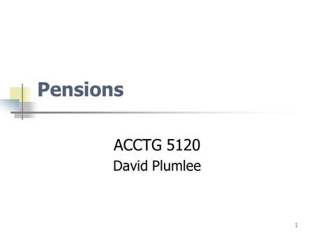 1 Pensions ACCTG 5120 David Plumlee. page2 Important fact… Accounting we are talking about is for the company! The pension fund is actually managed and.