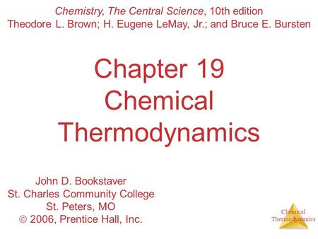 Chemical Thermodynamics Chapter 19 Chemical Thermodynamics Chemistry, The Central Science, 10th edition Theodore L. Brown; H. Eugene LeMay, Jr.; and Bruce.