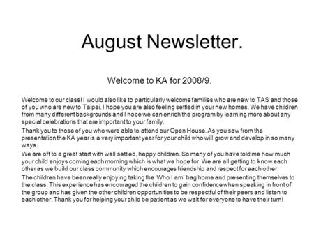 August Newsletter. Welcome to KA for 2008/9. Welcome to our class! I would also like to particularly welcome families who are new to TAS and those of you.