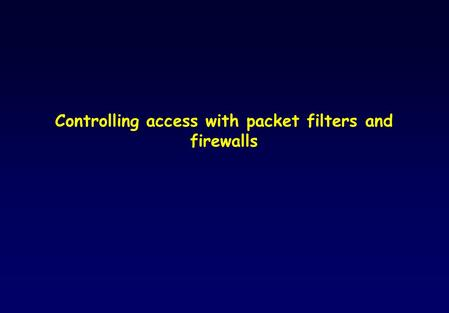 Controlling access with packet filters and firewalls.