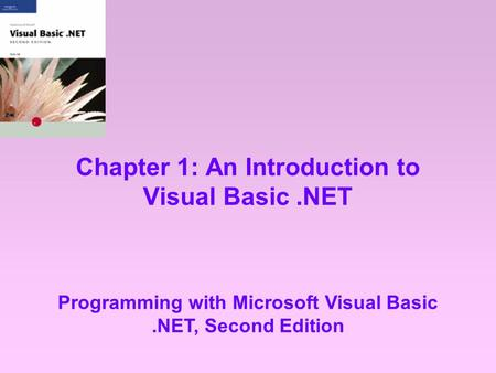 Chapter 1: An Introduction to Visual Basic.NET Programming with Microsoft Visual Basic.NET, Second Edition.