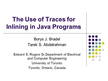 The Use of Traces for Inlining in Java Programs Borys J. Bradel Tarek S. Abdelrahman Edward S. Rogers Sr.Department of Electrical and Computer Engineering.