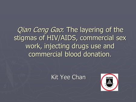 Qian Ceng Gao: The layering of the stigmas of HIV/AIDS, commercial sex work, injecting drugs use and commercial blood donation. Kit Yee Chan.