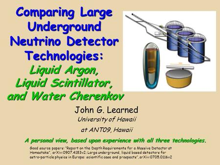 Comparing Large Underground Neutrino Detector Technologies: Liquid Argon, Liquid Scintillator, and Water Cherenkov John G. Learned University of Hawaii.