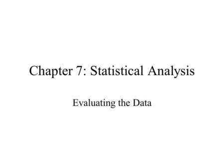 Chapter 7: Statistical Analysis Evaluating the Data.