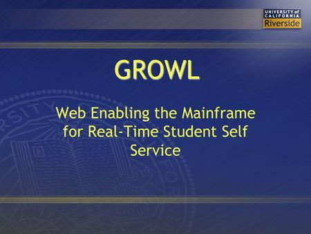 GROWL Web Enabling the Mainframe for Real-Time Student Self Service.