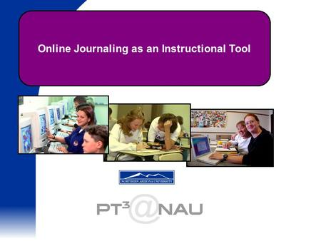 Online Journaling as an Instructional Tool. Paul Alley - Arizona K-12 Center Becky Willis, Ph.D. - Northern Arizona University October 24, 2002.