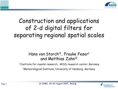 10 IMSC, 20-24 August 2007, Beijing Page 1 Construction and applications of 2-d digital filters for separating regional spatial scales Hans von Storch.