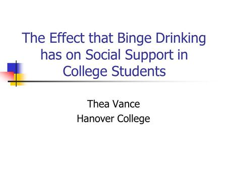 The Effect that Binge Drinking has on Social Support in College Students Thea Vance Hanover College.