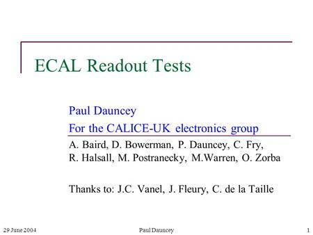 29 June 2004Paul Dauncey1 ECAL Readout Tests Paul Dauncey For the CALICE-UK electronics group A. Baird, D. Bowerman, P. Dauncey, C. Fry, R. Halsall, M.