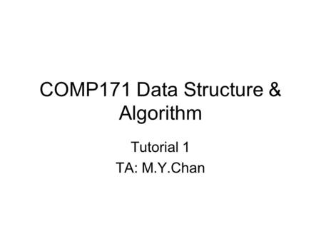 COMP171 Data Structure & Algorithm Tutorial 1 TA: M.Y.Chan.