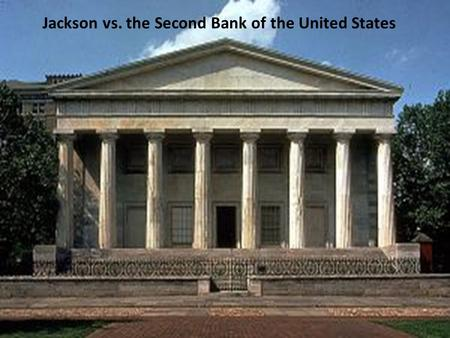 Jackson vs. the Second Bank of the United States.