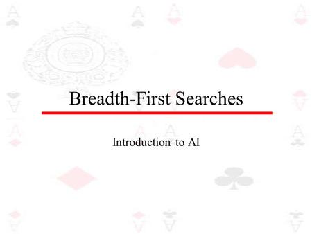 Breadth-First Searches Introduction to AI. Breadth-First Search Using a breadth-first strategy we expand the root level first and then we expand all those.