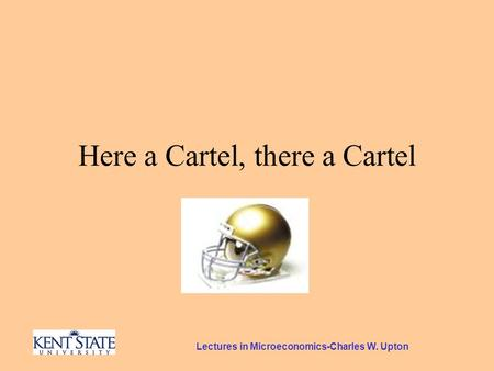 Lectures in Microeconomics-Charles W. Upton Here a Cartel, there a Cartel.