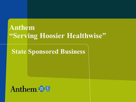 "Anthem ""Serving Hoosier Healthwise"" State Sponsored Business."