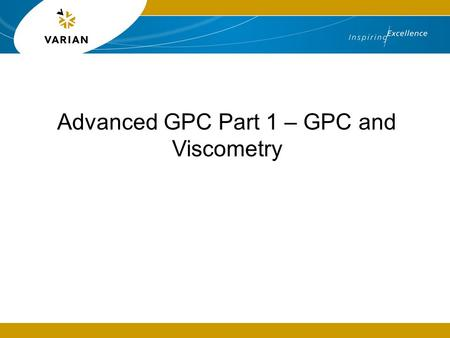 Advanced GPC Part 1 – GPC and Viscometry. 2 Introduction  The GPC experiment with a single concentration detector is called conventional GPC  This is.