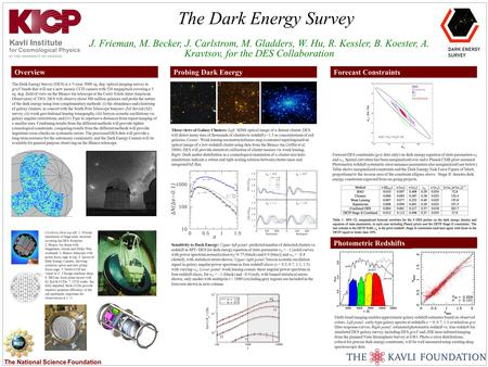 The National Science Foundation The Dark Energy Survey J. Frieman, M. Becker, J. Carlstrom, M. Gladders, W. Hu, R. Kessler, B. Koester, A. Kravtsov, for.