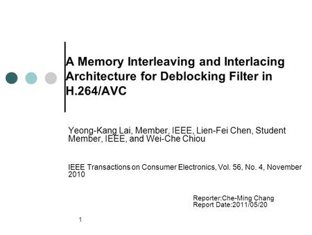 11 A Memory Interleaving and Interlacing Architecture for Deblocking Filter in H.264/AVC Yeong-Kang Lai, Member, IEEE, Lien-Fei Chen, Student Member, IEEE,