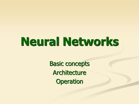 Neural Networks Basic concepts ArchitectureOperation.