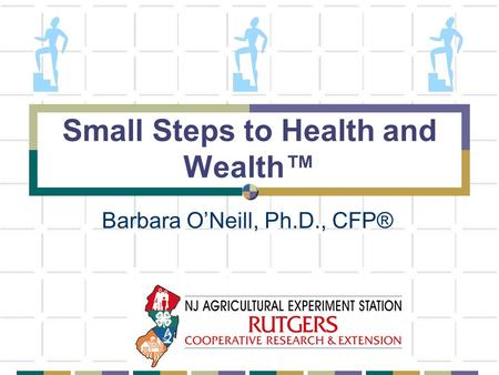 Small Steps to Health and Wealth™ Barbara O'Neill, Ph.D., CFP®