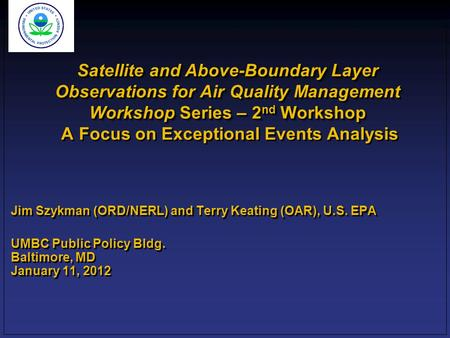 Satellite and Above-Boundary Layer Observations for Air Quality Management Workshop Series – 2 nd Workshop Satellite and Above-Boundary Layer Observations.