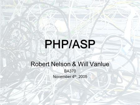 PHP/ASP Robert Nelson & Will Vanlue BA370 November 4 th, 2005.