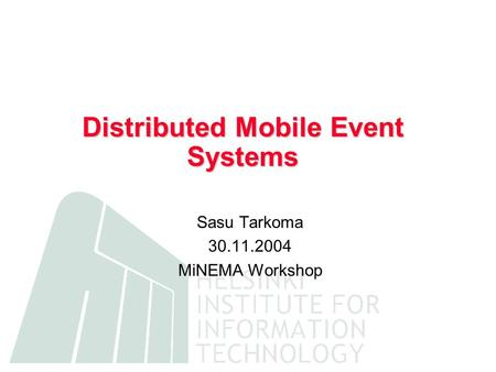 Distributed Mobile Event Systems Sasu Tarkoma 30.11.2004 MiNEMA Workshop.