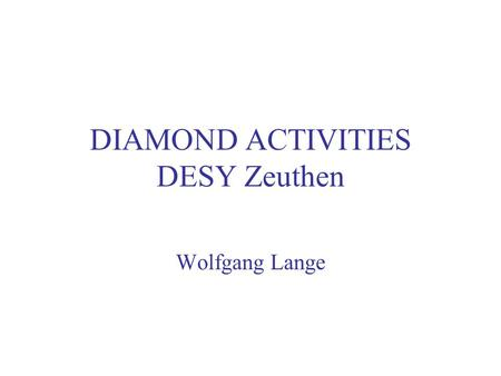 DIAMOND ACTIVITIES DESY Zeuthen Wolfgang Lange. MOTIVATION and PEOPLE: Calorimetry in an environment with high radiation doses (TESLA beam cal) Beam diagnostics.