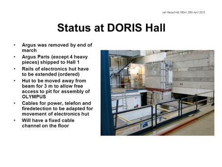 Status at DORIS Hall Argus was removed by end of march Argus Parts (except 4 heavy pieces) shipped to Hall 1 Rails of electronics hut have to be extended.