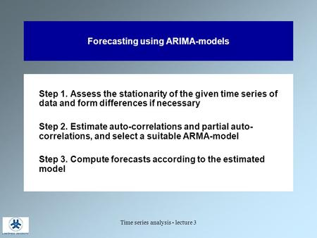 an introduction to the box jenkins method The arima approach was first popularized by box and jenkins,  employed by the arima procedure was discussed by box  forecasting steps of the box-jenkins method.