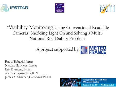 "TRB 2011 "" Visibility Monitoring Using Conventional Roadside Cameras: Shedding Light On and Solving a Multi- National Road Safety Problem"" A project supported."
