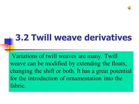 3.2 Twill weave derivatives