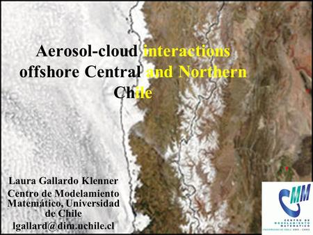 CEAZA Jul 2006 Aerosol-cloud interactions offshore Central and Northern Chile Laura Gallardo Klenner Centro de Modelamiento Matemático, Universidad de.
