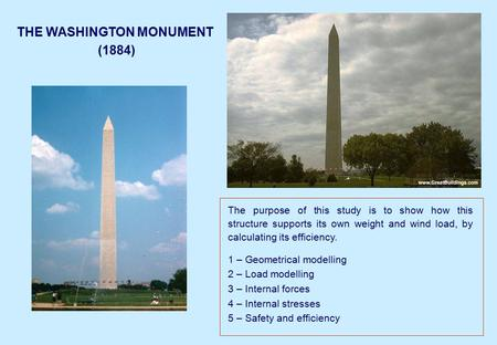 THE WASHINGTON MONUMENT (1884) The purpose of this study is to show how this structure supports its own weight and wind load, by calculating its efficiency.