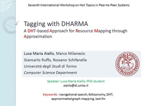 Tagging with DHARMA A DHT-based Approach for Resource Mapping through Approximation Luca Maria Aiello, Marco Milanesio Giancarlo Ruffo, Rossano Schifanella.
