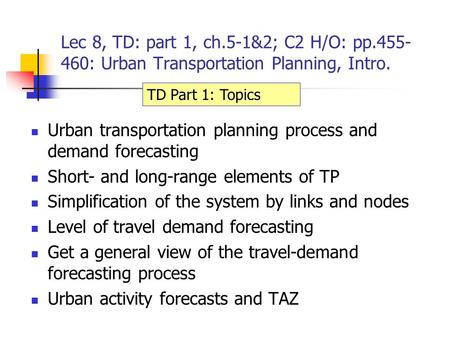 Lec 8, TD: part 1, ch.5-1&2; C2 H/O: pp.455- 460: Urban Transportation Planning, Intro. Urban transportation planning process and demand forecasting Short-