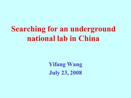 Searching for an underground national lab in China Yifang Wang July 23, 2008.