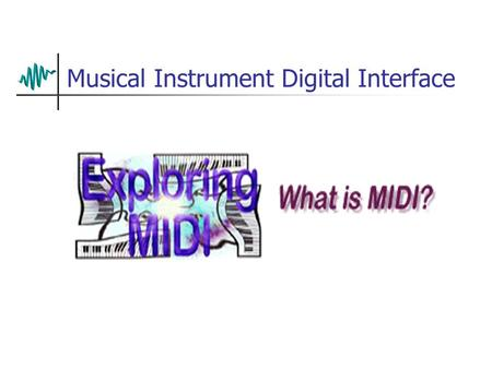 Musical Instrument Digital Interface. MIDI Musical Instrument Digital Interface Enables electronic musical instruments, such as keyboard controllers,