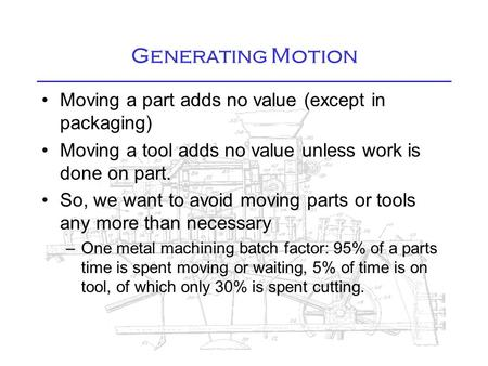 Generating Motion Moving a part adds no value (except in packaging) Moving a tool adds no value unless work is done on part. So, we want to avoid moving.
