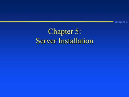 Chapter 5 Chapter 5: Server Installation. Chapter 5 Learning Objectives n Make installation, hardware, and site- specific preparations to install Windows.