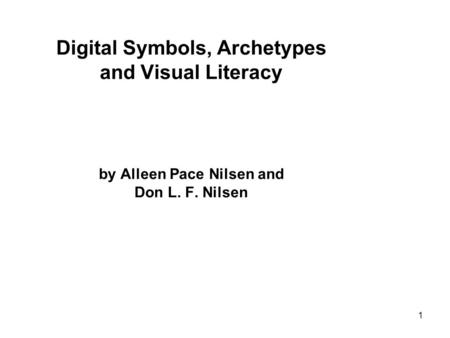 1 Digital Symbols, Archetypes and Visual Literacy by Alleen Pace Nilsen and Don L. F. Nilsen.
