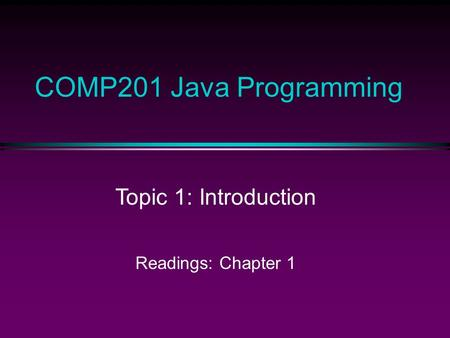 COMP201 <strong>Java</strong> Programming Topic 1: Introduction Readings: Chapter 1.
