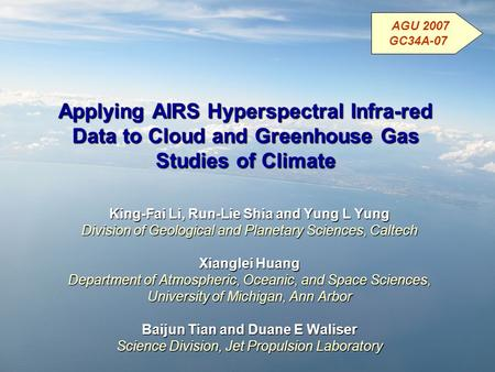 Applying AIRS Hyperspectral Infra-red Data to Cloud and Greenhouse Gas Studies of Climate King-Fai Li, Run-Lie Shia and Yung L Yung Division of Geological.
